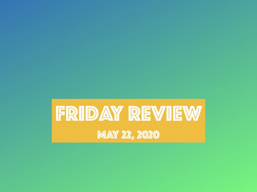 Friday Review for May 22, 2020