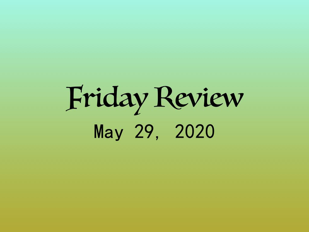 Friday Review for May 29, 2020