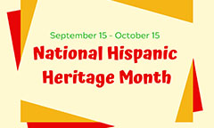 National Hispanic Heritage Month is September 15 - October 15
