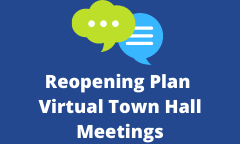 Join Us for Our Reopening Plan Virtual Town Hall Meetings