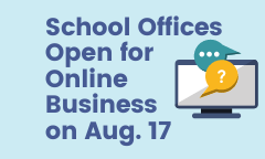School Offices Reopen for Online Business and Appointments on August 17