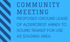 Community Meeting: Proposed Ground Lease of Aldercrest Annex to Sound Transit for Use as Staging Area