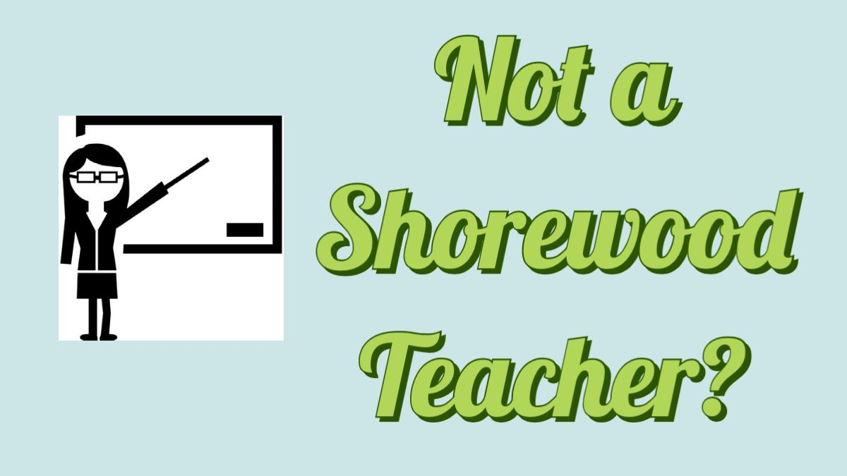 Letter Writer isn't a Shorewood Teacher? Read this.